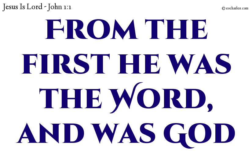 In The Beginning, Jesus Was The Word And Was God.