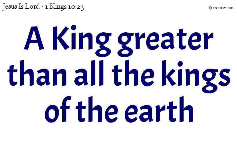 A King greater than all the kings of the earth