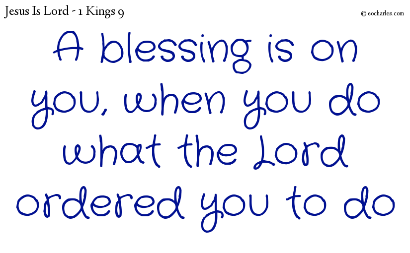 A blessing is on you, when you do what the Lord ordered you to do