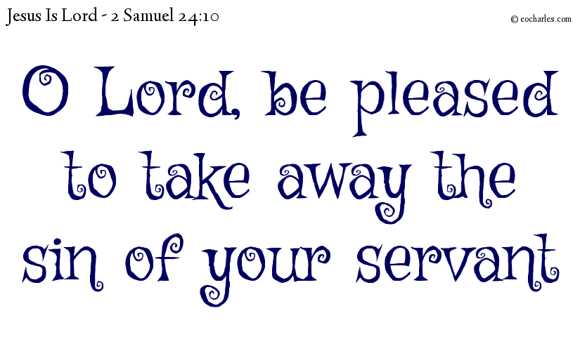 O Lord, be pleased to take away the sin of your servant