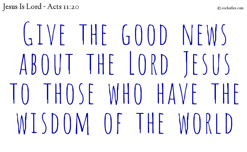 Give the good news about the Lord Jesus to those who have the wisdom of the world