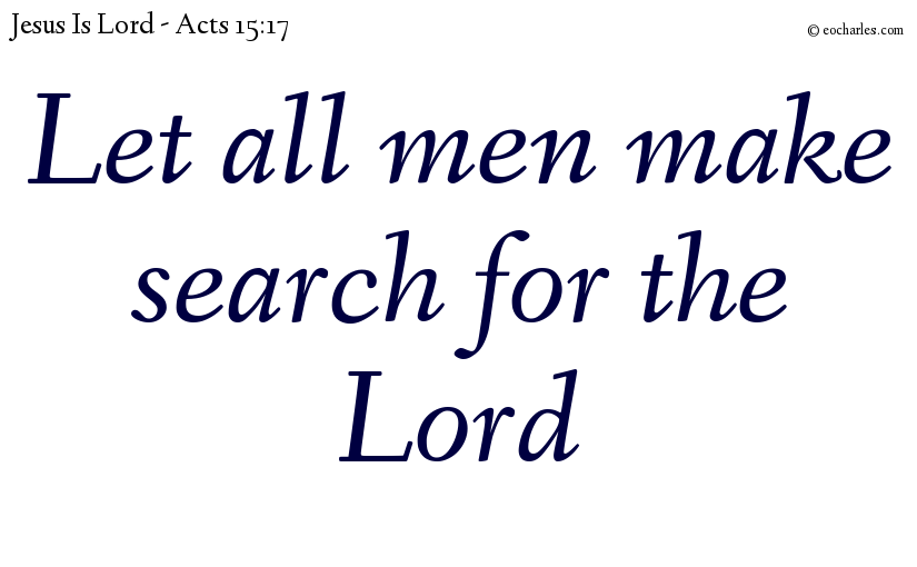 Let all men make search for the Lord