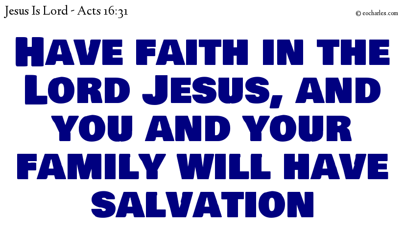 Have faith in the Lord Jesus, and you and your family will have salvation