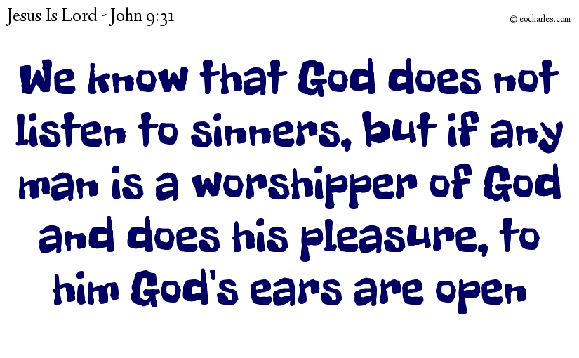God listens to the man who worships God and does what God says