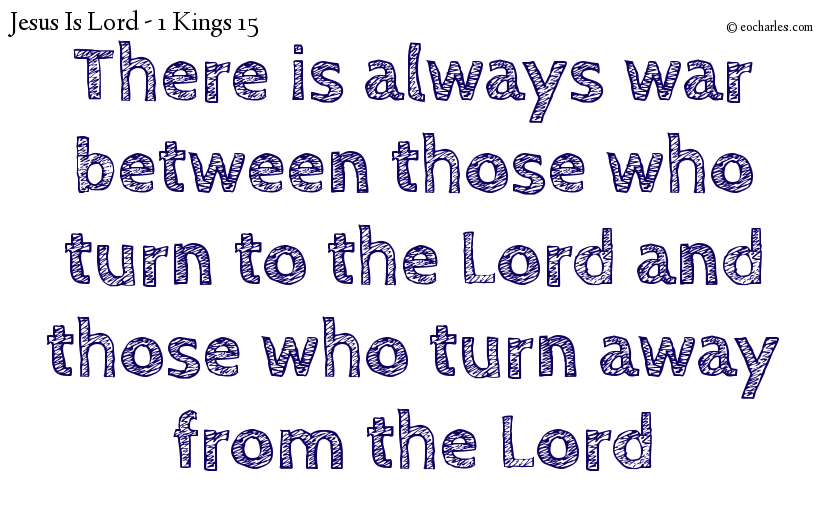 There is always war between those who turn to the Lord and those who turn away from the Lord