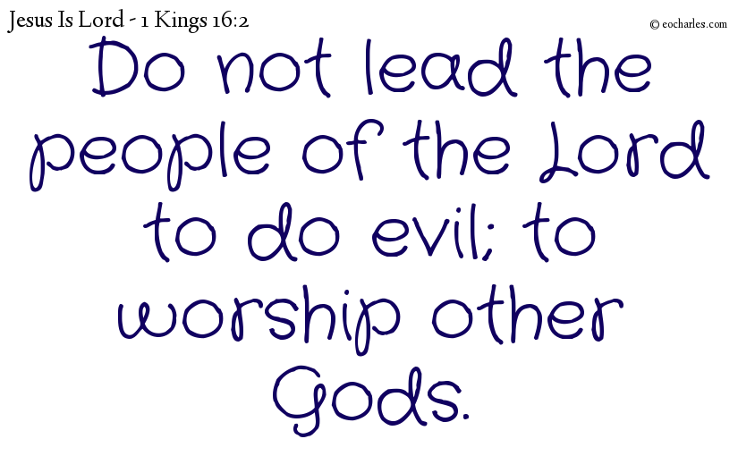 Do not lead the people of the Lord to do evil; to worship other Gods.