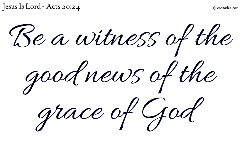 Witness of the good news of the grace of God