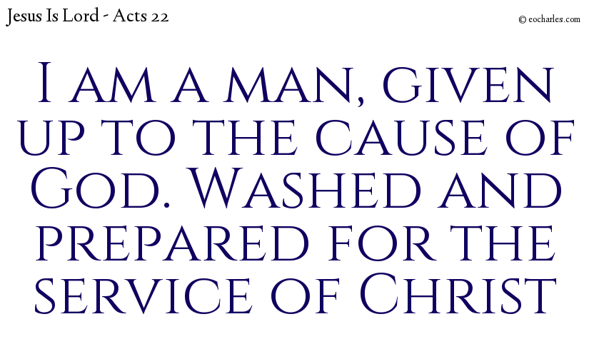 I am a man, given up to the cause of God. Washed and prepared for the service of Christ