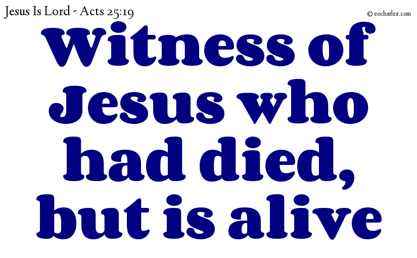 Witness of Jesus who had died, but is alive
