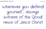 To witness of the good news of Jesus Christ is the best defense