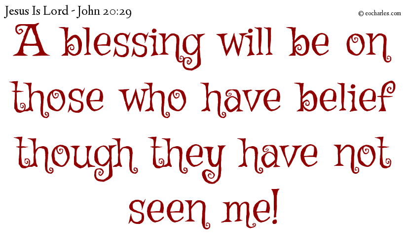 A blessing will be on those who have belief though they have not seen me!