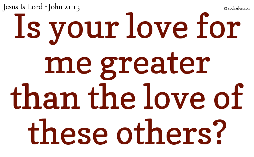 Is your love for me greater than the love of these others?