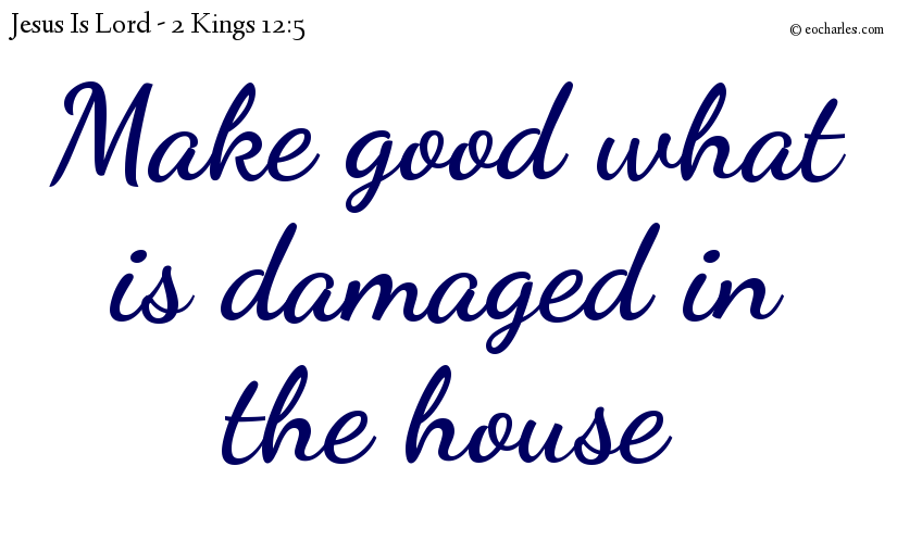 Make good what is damaged in the house
