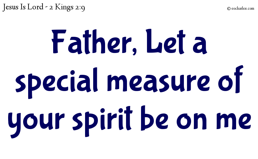 Let a special measure of your spirit be on me