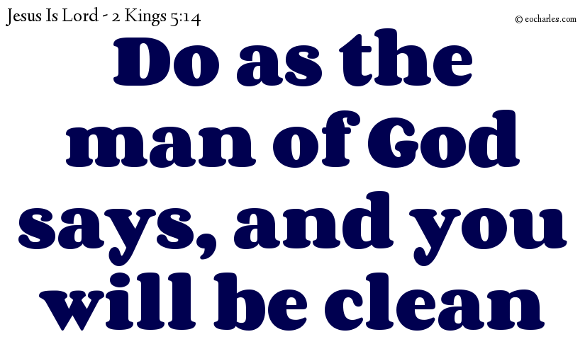 Do as the man of God says, and you will be clean