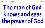 The man of God knows and sees the power of God