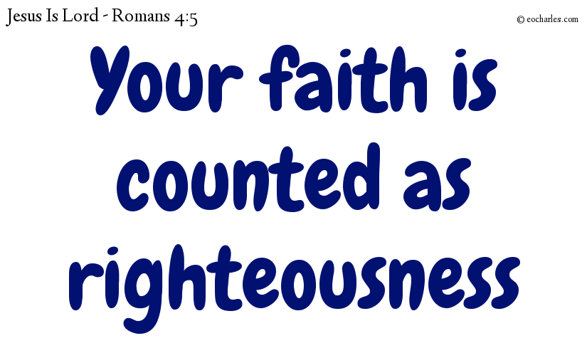 Your faith is counted as righteousness