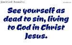 See yourself living to God in Christ Jesus