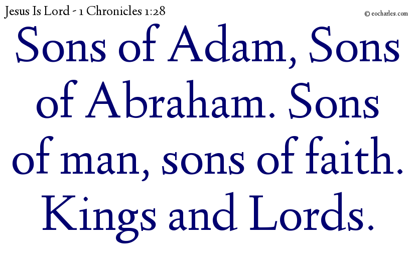 Sons of Adam, Sons of Abraham. Sons of man, sons of faith. Kings and Lords.