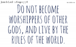 Do not worship other Gods