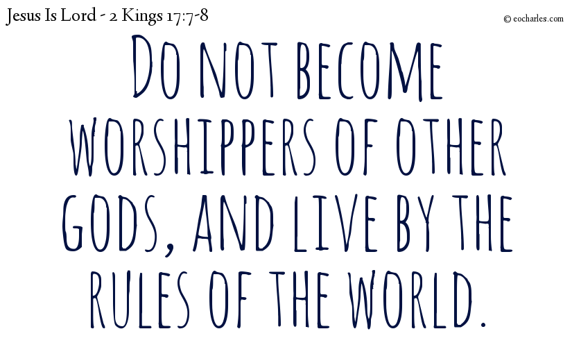 Do not become worshippers of other gods, and live by the rules of the world.