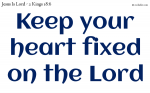 Keep your heart fixed on the Lord