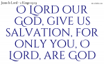 O Lord our God, give us salvation