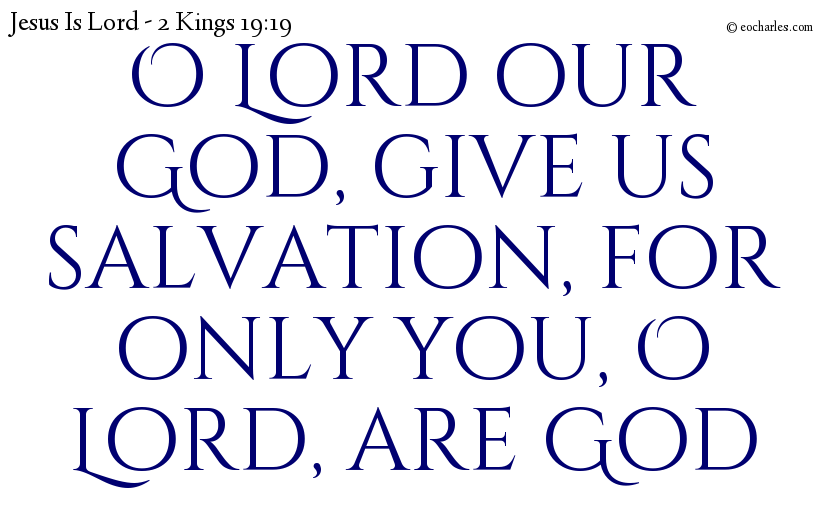 O Lord our God, give us salvation, for only you, O Lord, are God