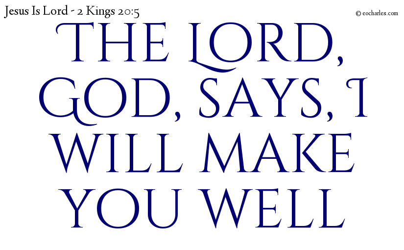 The Lord, God, will make you well