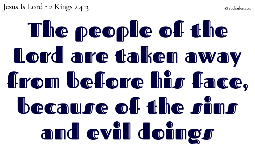 The people of the Lord are taken away from before his face, because of the sins and evil doings