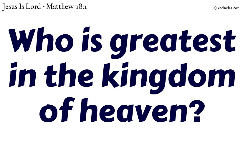 Who is greatest in the kingdom of heaven?