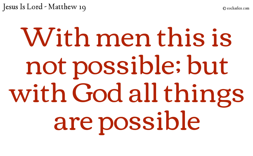 With men this is not possible; but with God all things are possible