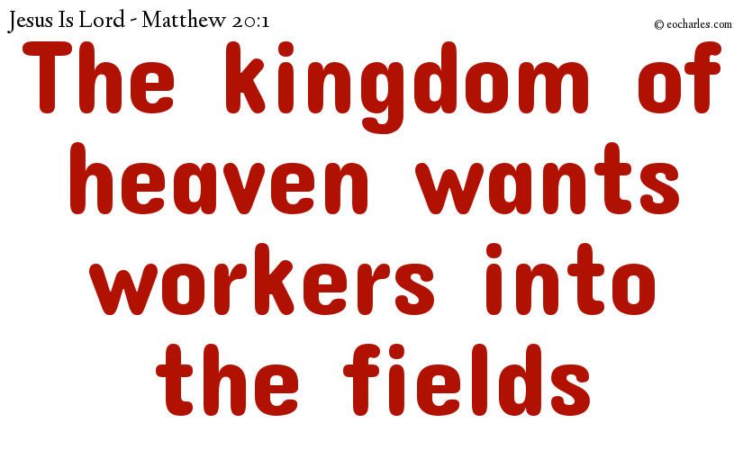 The kingdom of heaven wants workers into the fields
