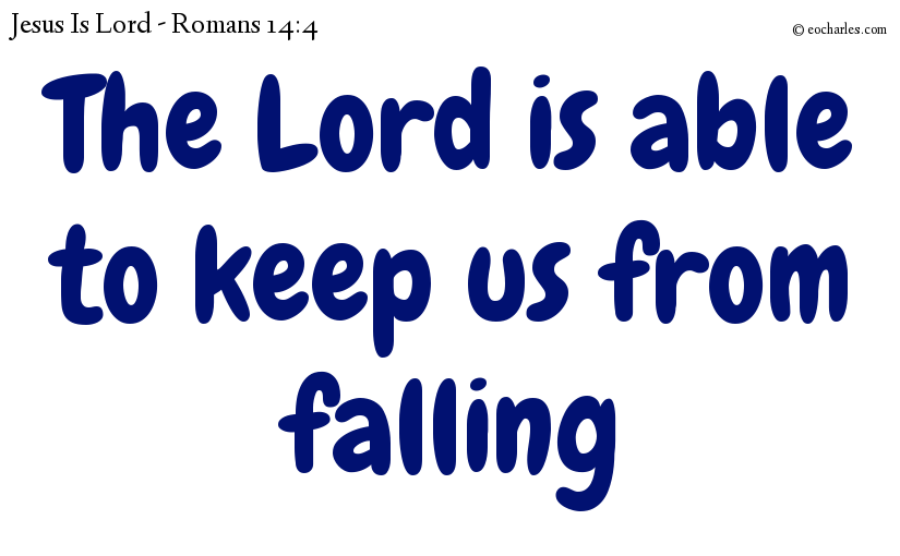 We are safe, the Lord keeps us from falling