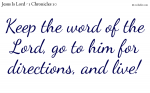 Keep the word of the Lord, go to him for directions, and live!