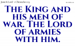 The King and his men of war. The Lord of armies with him.