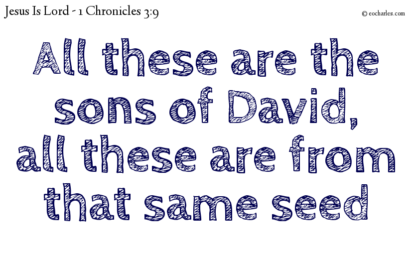 All these are the sons of David, all these are from that same seed