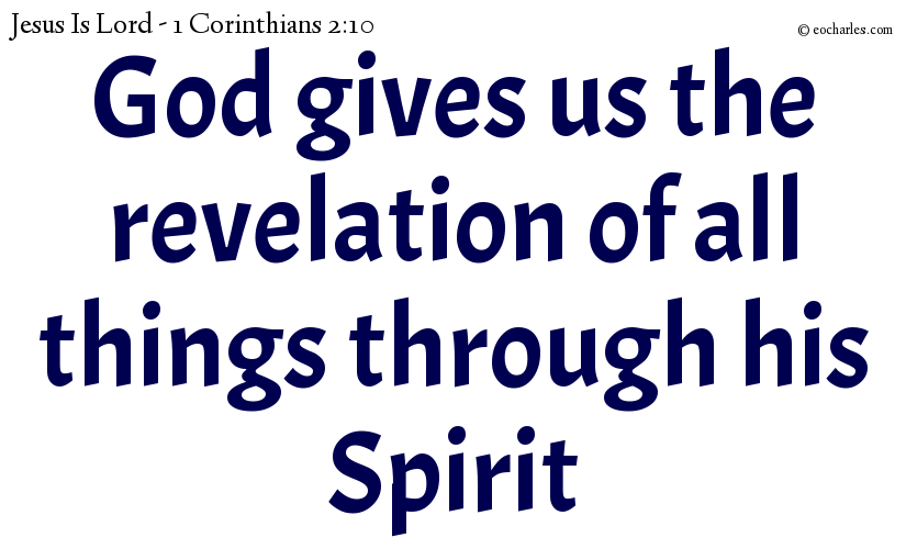 God has given us the revelation of all things through his Spirit