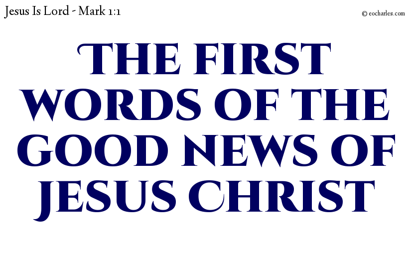 The first words of the good news of Jesus Christ