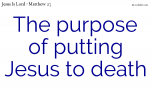 The purpose of putting Jesus to death