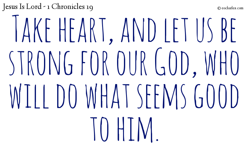 Take heart, and let us be strong for our God, who will do what seems good to him.