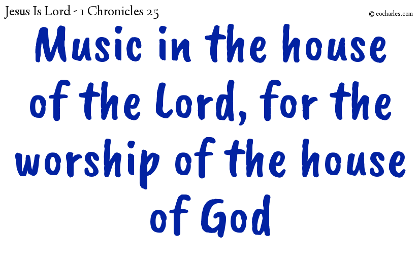 Music in the house of the Lord, for the worship of the house of God