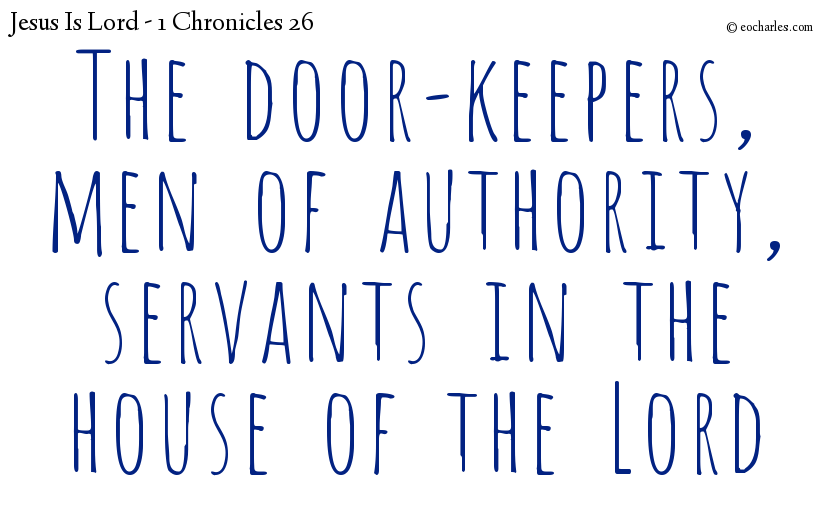 The door-keepers, men of authority, servants in the house of the Lord