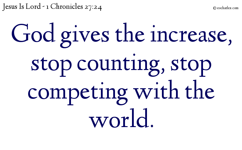 God gives the increase, stop counting, stop competing with the world.