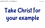 Take Christ for your example