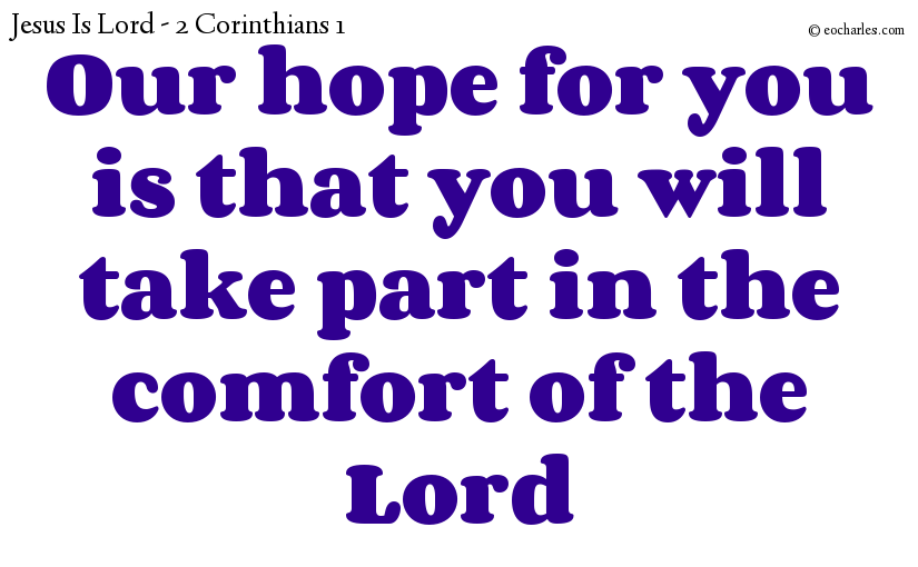 Our hope for you is that you will take part in the comfort of the Lord