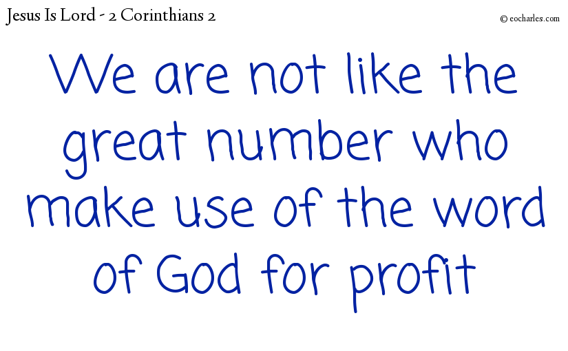 We are not like the great number who make use of the word of God for profit