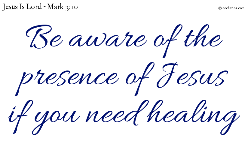 Be aware of the presence of Jesus if you need healing