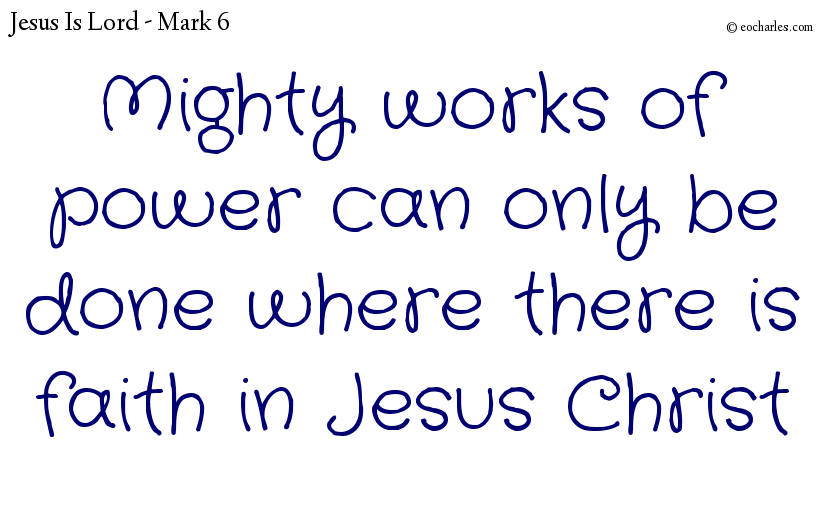 Mighty works of power can only be done where there is faith in Jesus Christ