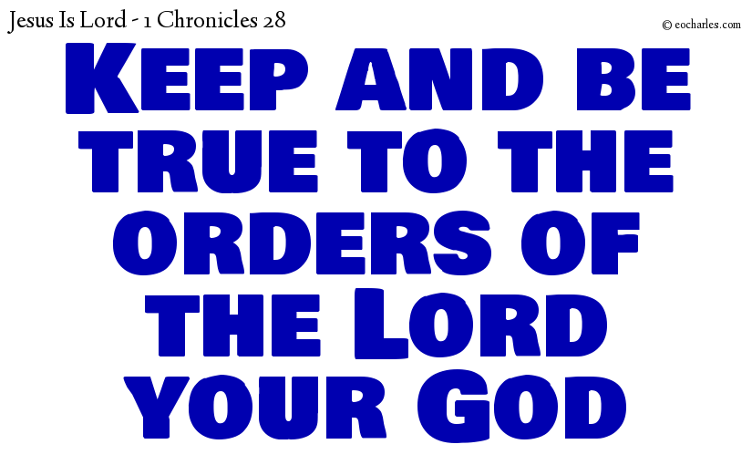 Keep and be true to the orders of the Lord your God